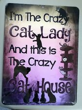 METAL SIGN I'M THE CRAZY CAT LADY AND THIS IS THE CRAZY CAT HOUSE novelty gift