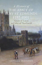 A History of the Abbey of Bury St Edmunds, 1257-1301: Simon of Luton and John...