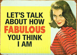 NEW Lets Talk How About How Fabulous You Think I Am Retro Metal Tin Sign Fun