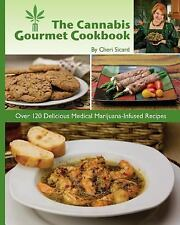 The Cannabis Gourmet Cookbook : Over 120 Delicious Medical Marijuana Infused...