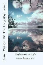 The Long Way Round : Reflections on Life As an Expatriate by Russell Watson...