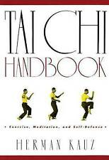 TAI CHI HANDBOOK: EXERCISE, MEDITATION, AND SELF-DEFENSE., Kauz, Herman., Used;