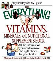 The Everything Vitamins, Minerals, and Nutritional Supplements Book Everything