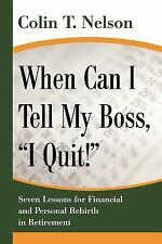 When Can I Tell My Boss, I Quit!: Seven Lessons for Financial and Personal Rebir