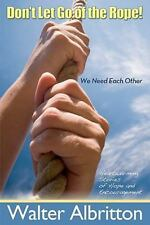 Don't Let Go of the Rope! : We Need Each Other by Walter Albritton (2010,...