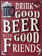 Drink Good Beer With Good Friends, Retro Aluminium Vintage Sign Man Cave Pub Bar