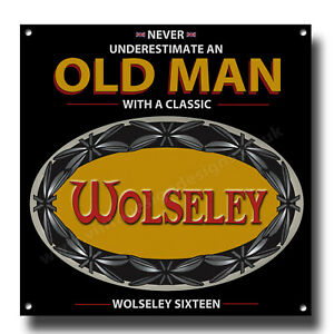 """NEVER UNDERESTIMATE AN OLD MAN WITH A WOLSELEY SIXTEEN METAL SIGN.8""""X8"""""""