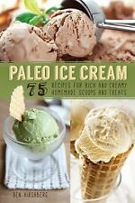 Paleo Ice Cream: 75 Recipes for Rich and Creamy Homemade Scoops and Treats by H