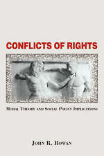 Conflicts Of Rights: Moral Theory And Social Policy Implications by John Rowan