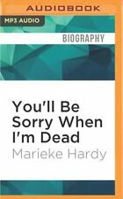 You'll Be Sorry When I'm Dead by Marieke Hardy (2016, MP3 CD, Unabridged)