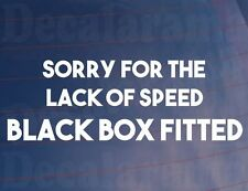 SORRY FOR LACK OF SPEED BLACK BOX FITTED New Driver Car/Window/Bumper Sticker