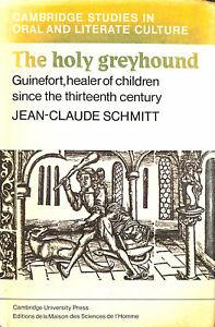 The Holy Greyhound: Guinefort, Healer of Children Since the Thirteenth Century