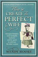How to Create the Perfect Wife, Moore, Wendy, Used; Good Book