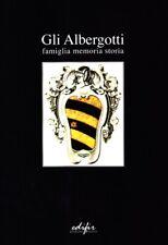 Gli Albergotti. Famiglia, memoria, storia - [Edifir]
