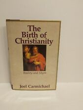 BIRTH OF CHRISTIANITY: REALITY AND MYTH By Joel Carmichael - Hardcover