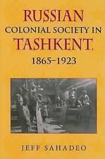 Russian Colonial Society in Tashkent, 1865-1923 by Jeff Sahadeo (Hardback, 2007)