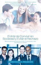 El Arte de Convivir en Sociedad y Evitar el Reachazo : Maneras Practicas para...