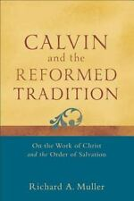 Calvin and the Reformed Tradition : On the Work of Christ & Order of Salvation