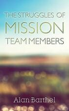 The Struggles of Mission Team Members by Alan Barthel (2015, Paperback)