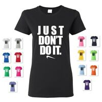WOMEN'S JUST DON'T DO IT NIKE SPOOF PARODY HUMOR FUNNY COMICAL GIFT TEE T-SHIRT