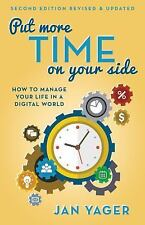 Put More Time on Your Side: How to Manage Your Life in a Digital World (Second E