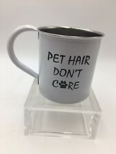 "16 Oz Stainless Steel Mug ""Pet Hair Dont Care"""