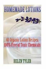 Homemade Lotions 40 Organic Lotion Recipes. 100% Free of Toxic Chemicals: Homem