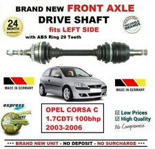 FOR OPEL CORSA C 1.7CDTi 100bhp 2003-2006 BRAND NEW FRONT AXLE LEFT DRIVESHAFT