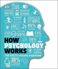 How Psychology Works : Applied Psychology Visually Explained, Hardcover by Do...