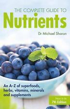 The Complete Guide to Nutrients : An a-Z of Superfoods, Herbs, Vitamins,...