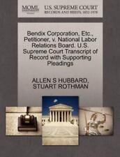 Bendix Corporation, Etc., Petitioner, V. National Labor Relations Board. U.S....