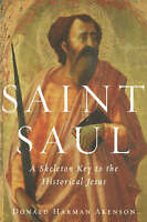 NEW Saint Saul: A Skeleton Key to the Historical Jesus by Donald Harman Akenson