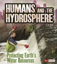 Humans and the Hydrosphere: Protecting Earth's Water Sources (Paperback or Softb