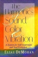 The Harmonics of Sound, Color & Vibration: A System for Self-Awareness and Soul