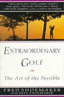 Extraordinary Golf : The Art of the Possible, Paperback by Shoemaker, Fred; S...