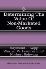 Determining the Value of Non-Marketed Goods : Economic, Psychological, and...