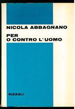 ABBAGNANO NICOLA PER O CONTRO L'UOMO RIZZOLI 1968 I° EDIZ. FILOSOFIA