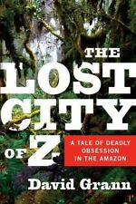 The Lost City of Z : A Tale of Deadly Obsession David Grann Hardcover