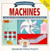 Janice VanCleave's Machines: Mind-boggling Experiments You Can Turn Into Science