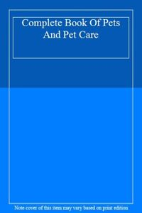 Complete Book Of Pets And Pet Care,