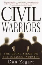 Civil Warriors : The Legal Siege on the Tobacco Industry by Dan Zegart (2001,...