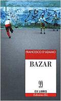 Bazar - Francesco D'Adamo - Libro nuovo in offerta !