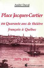 PLACE JACQUES-CARTIER, OU QUARANTE ANS DE THÉÂTRE FRANÇAIS À QUÉBEC, 1871-1911.