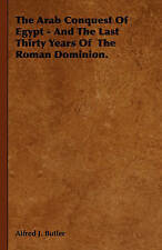 The Arab Conquest of Egypt - And the Last Thirty Years of the Roman Dominion.