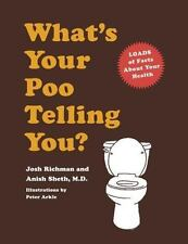 What's Your Poo Telling You? by Josh Richman and Anish Sheth (2007, Hardcover)