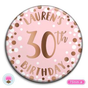 PERSONALISED Rose Gold Foil 18th 21st 30th ANY AGE (75 mm Ø) Birthday PIN BADGE