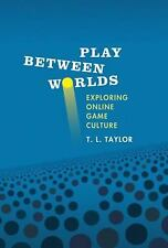 Play Between Worlds: Exploring Online Game Culture (MIT Press), Taylor, T. L., G