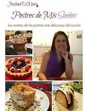 Postres de Mis Sueños : Las Recetas de Los Postres Más Deliciosos Del Mundo...