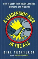 A Leadership Kick in the Ass: How to Learn from Rough Landings, Blunders, and Mi