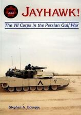 Jayhawk : The VII Corps in the Persian Gulf War by Stephen A. Bourque (2015, Pap